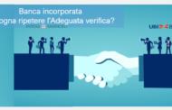 Banca incorporata: Bisogna ripetere l'Adeguata verifica?